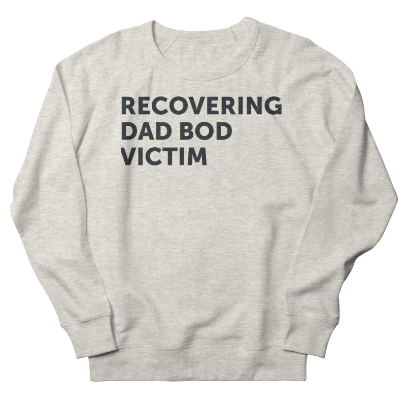 Recovering Dad Bod- In Black Women's French Terry Sweatshirt by brandongarrison's Artist Shop
