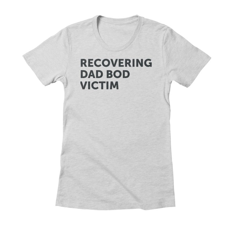 Recovering Dad Bod- In Black Women's T-Shirt by brandongarrison's Artist Shop
