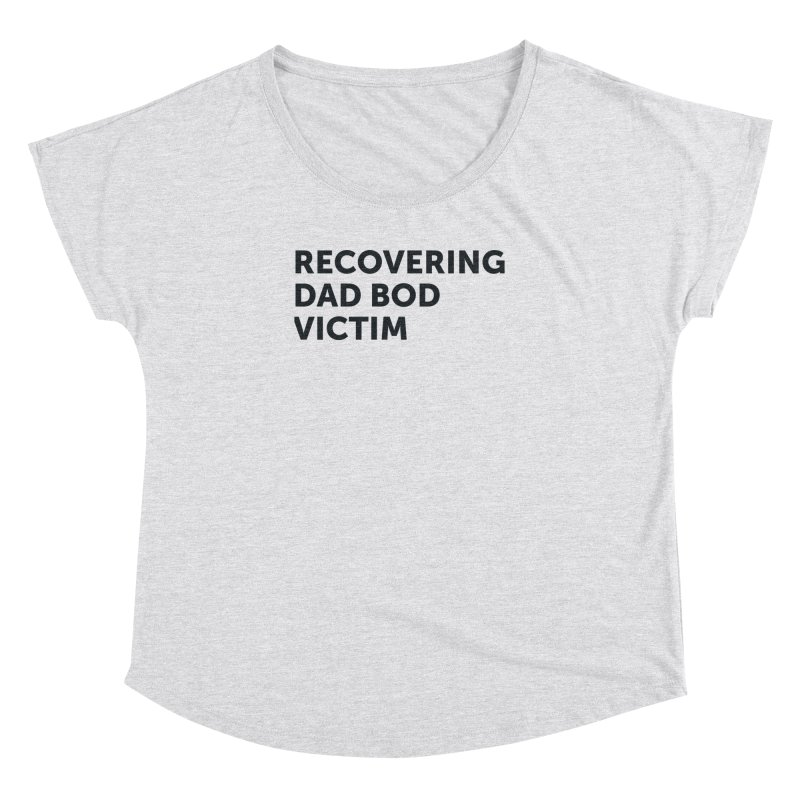 Recovering Dad Bod- In Black Women's Dolman Scoop Neck by brandongarrison's Artist Shop