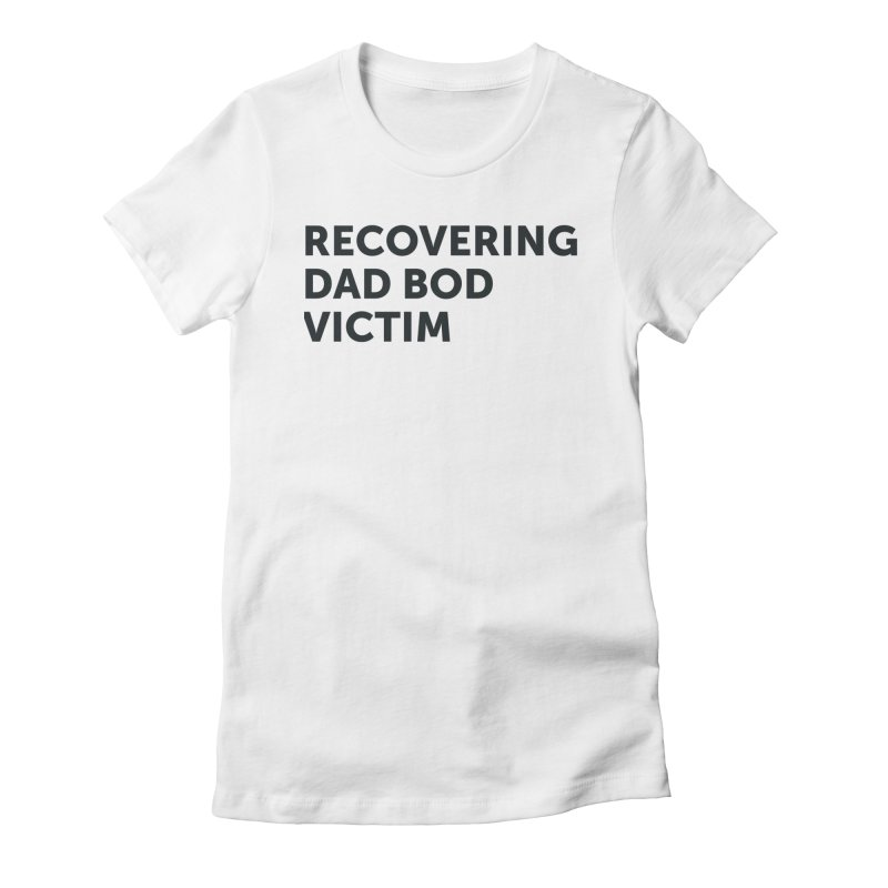 Recovering Dad Bod- In Black Women's Fitted T-Shirt by brandongarrison's Artist Shop