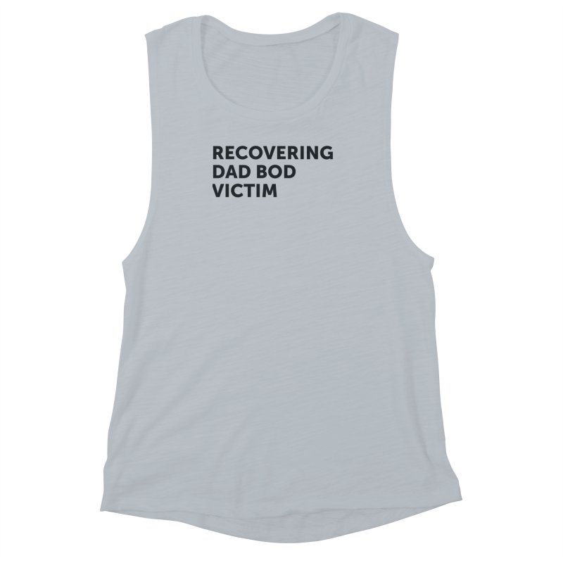 Recovering Dad Bod- In Black Women's Muscle Tank by brandongarrison's Artist Shop