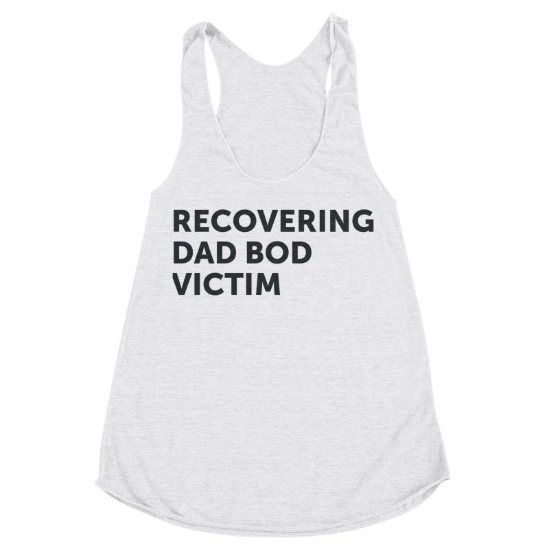 Recovering Dad Bod- In Black Women's Racerback Triblend Tank by brandongarrison's Artist Shop