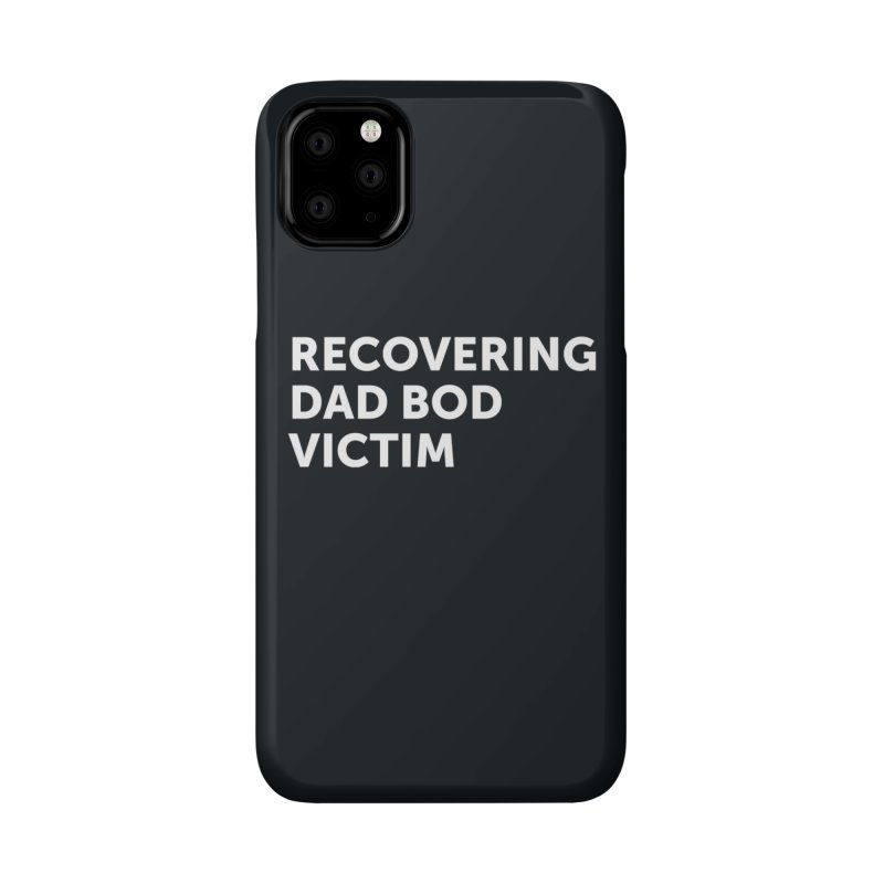 Recovering Dad Bod- In White Accessories Phone Case by brandongarrison's Artist Shop