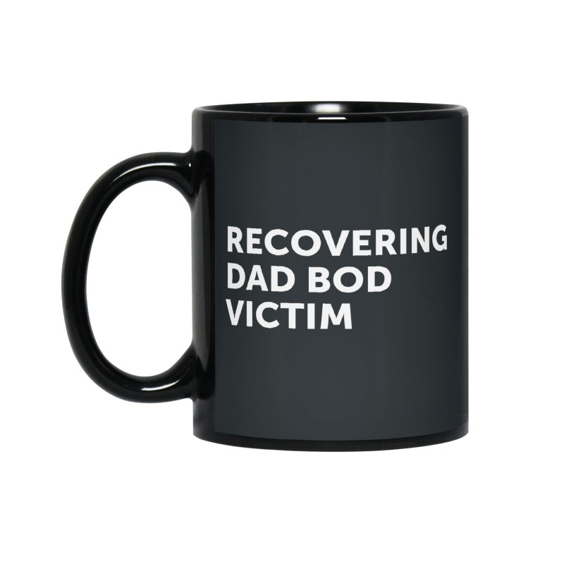 Recovering Dad Bod- In White Accessories Mug by brandongarrison's Artist Shop