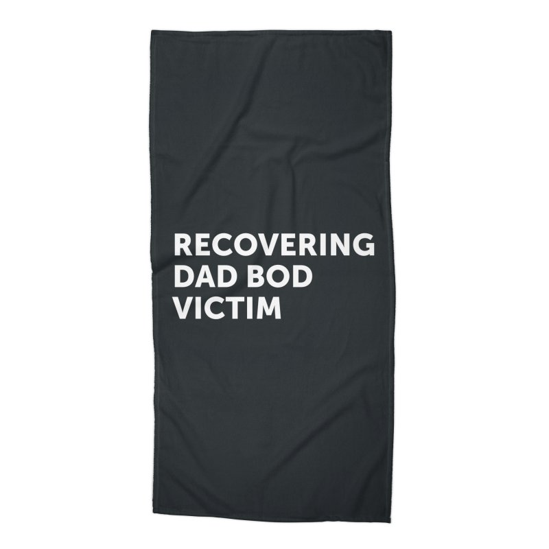 Recovering Dad Bod- In White Accessories Beach Towel by brandongarrison's Artist Shop