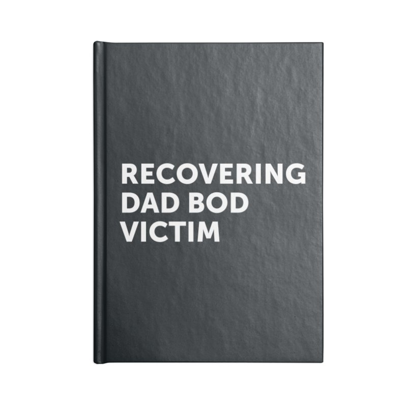 Recovering Dad Bod- In White Accessories Notebook by brandongarrison's Artist Shop
