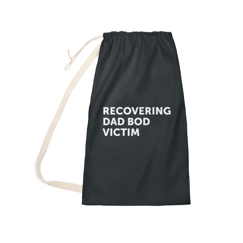 Recovering Dad Bod- In White Accessories Laundry Bag Bag by brandongarrison's Artist Shop