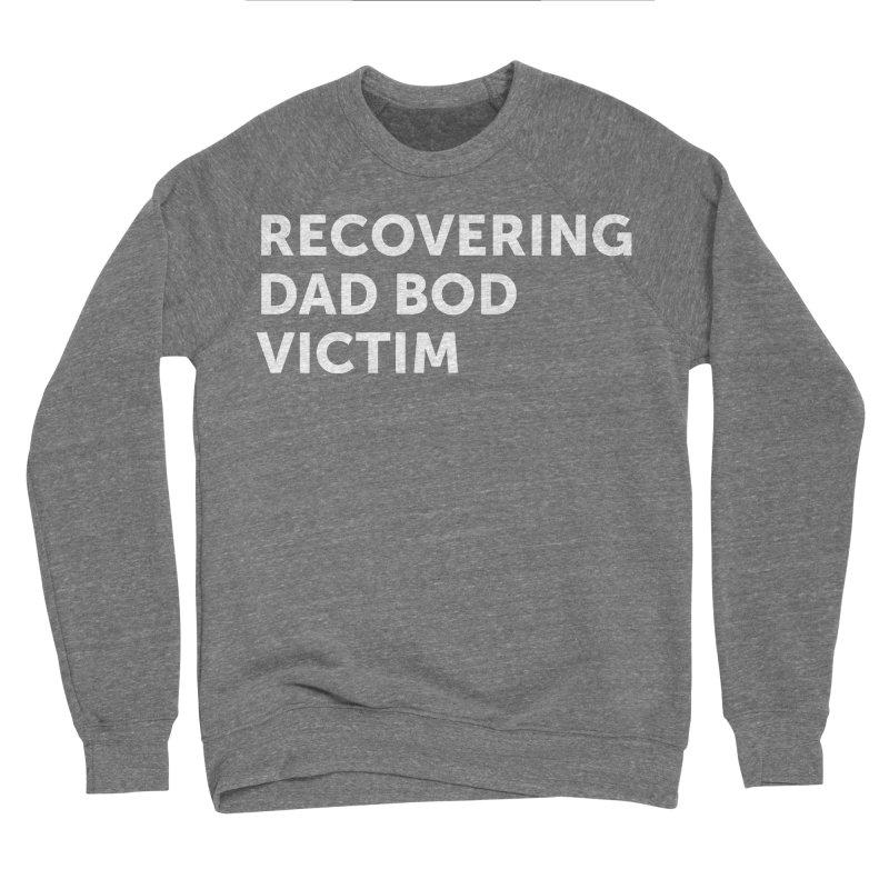 Recovering Dad Bod- In White Women's Sweatshirt by brandongarrison's Artist Shop