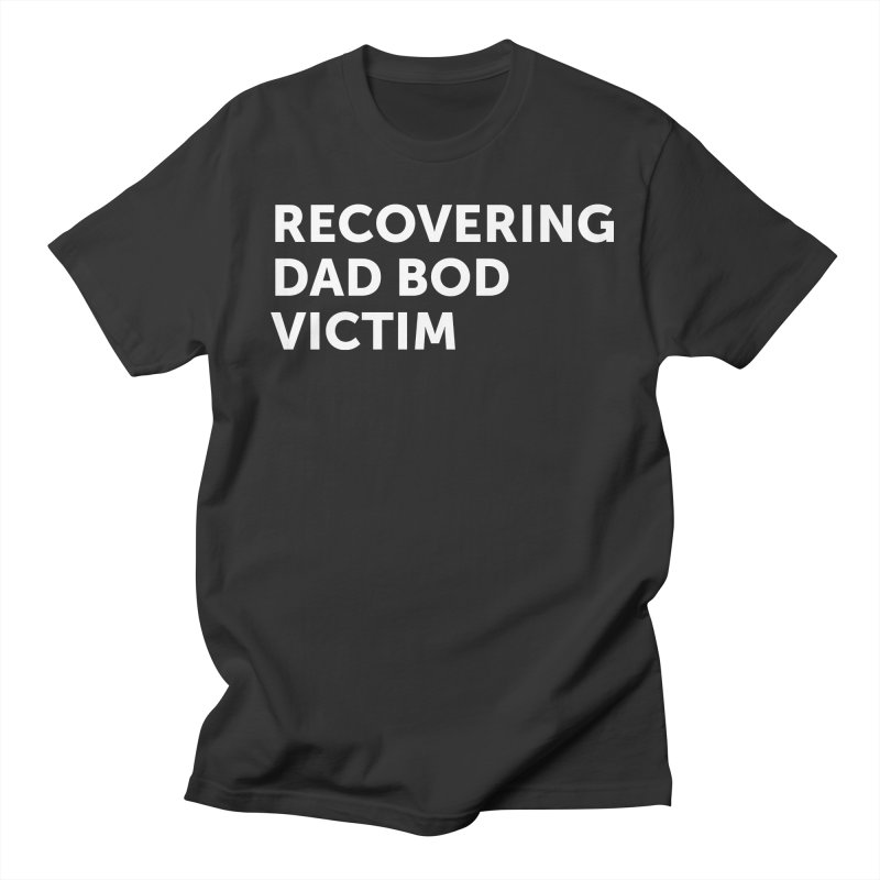 Recovering Dad Bod- In White Women's Regular Unisex T-Shirt by brandongarrison's Artist Shop