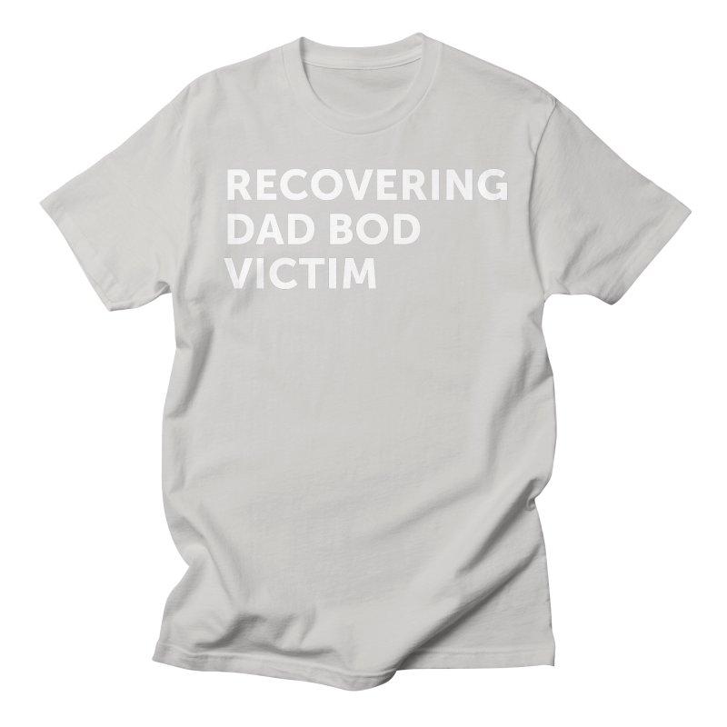 Recovering Dad Bod- In White Women's Regular Unisex T-Shirt by brandongarrison's Artist Shop