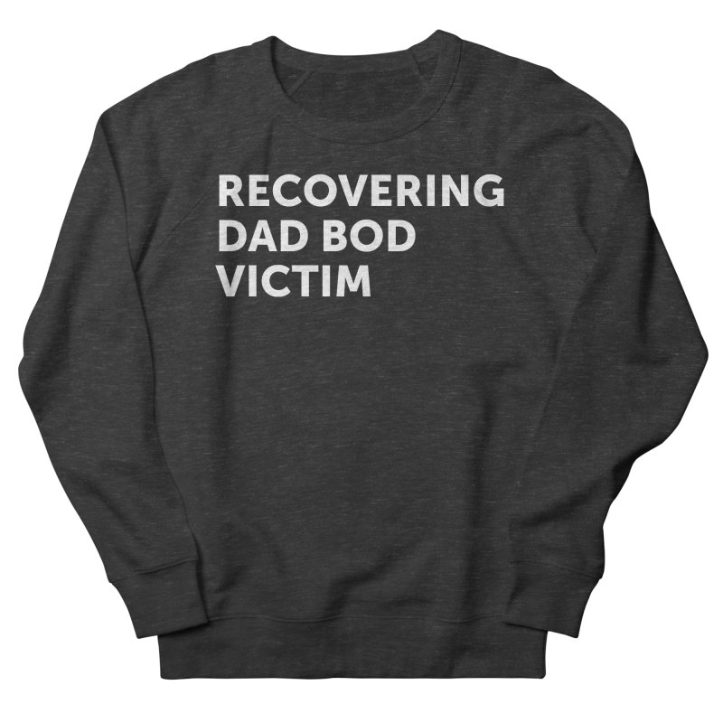 Recovering Dad Bod- In White Women's French Terry Sweatshirt by brandongarrison's Artist Shop