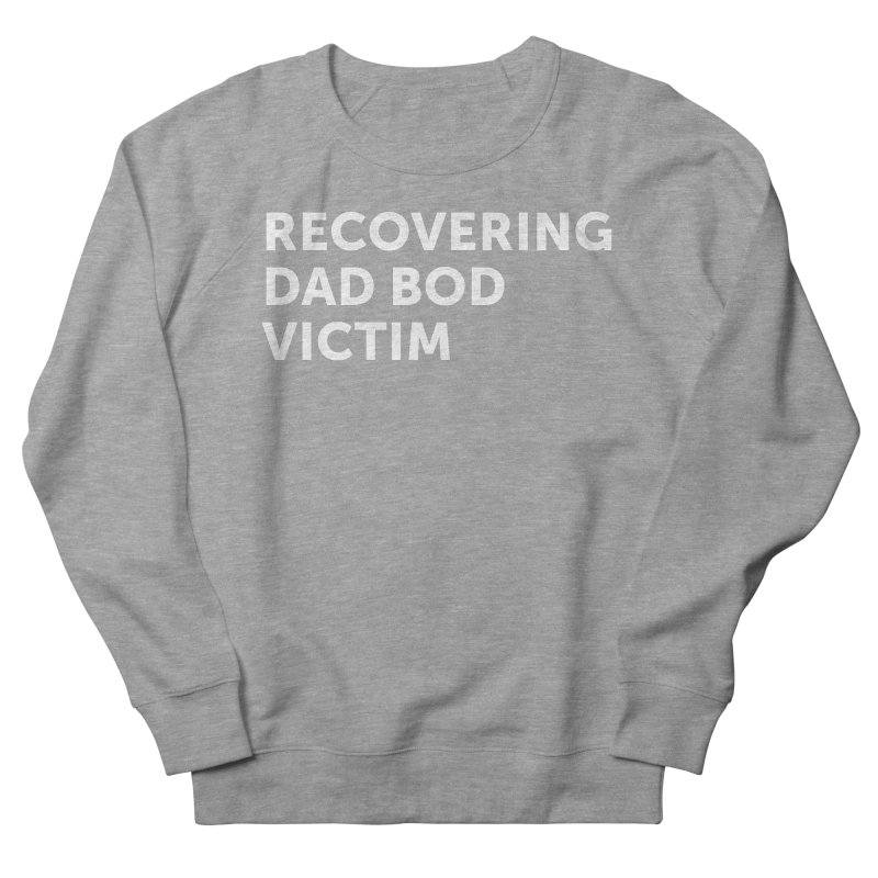 Recovering Dad Bod- In White Men's French Terry Sweatshirt by brandongarrison's Artist Shop