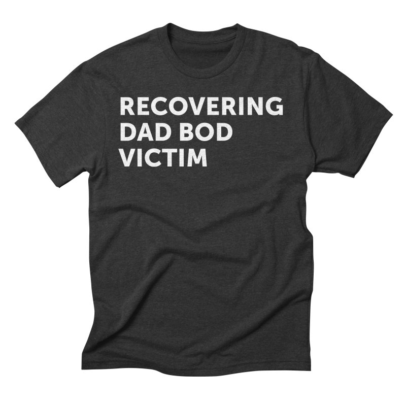 Recovering Dad Bod- In White Men's Triblend T-Shirt by brandongarrison's Artist Shop