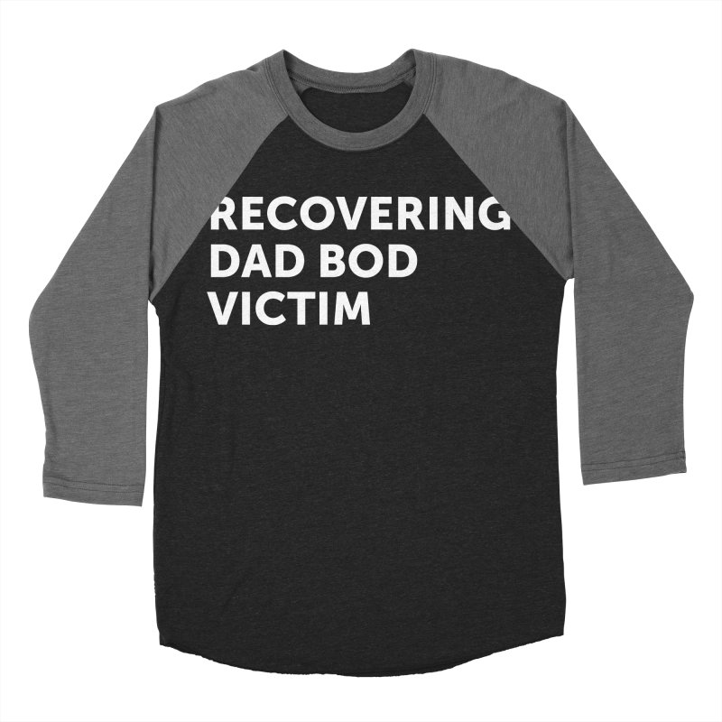 Recovering Dad Bod- In White Women's Baseball Triblend Longsleeve T-Shirt by brandongarrison's Artist Shop