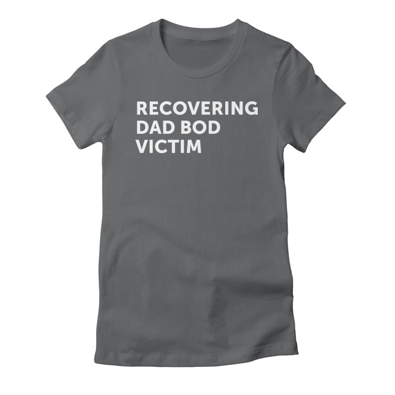 Recovering Dad Bod- In White Women's Fitted T-Shirt by brandongarrison's Artist Shop