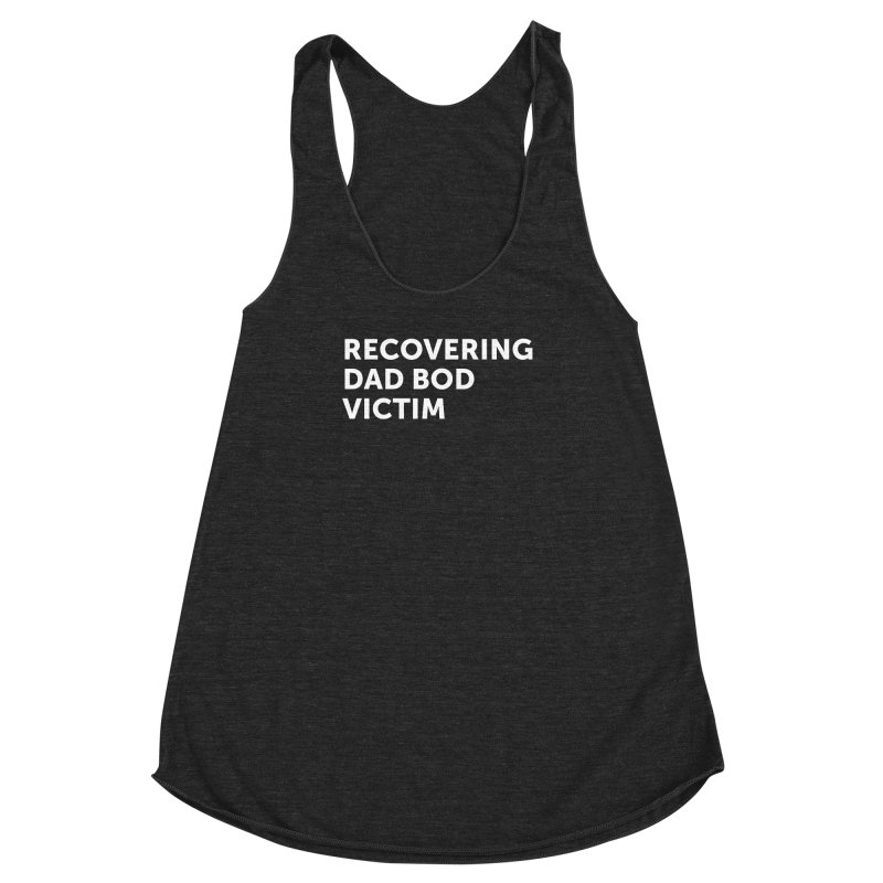 Recovering Dad Bod- In White Women's Racerback Triblend Tank by brandongarrison's Artist Shop