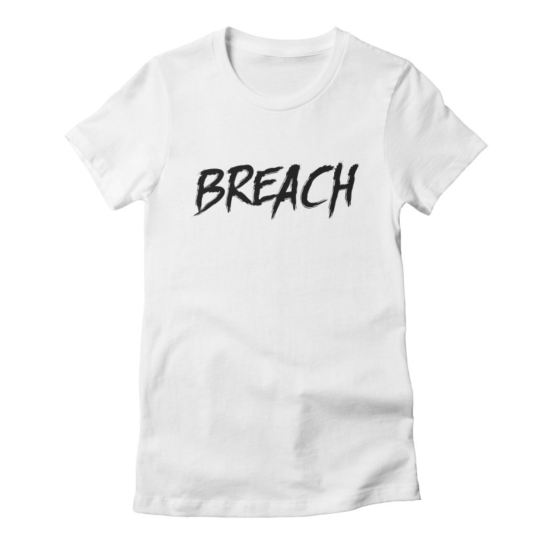 Breach (Black) Women's Fitted T-Shirt by breach's Artist Shop