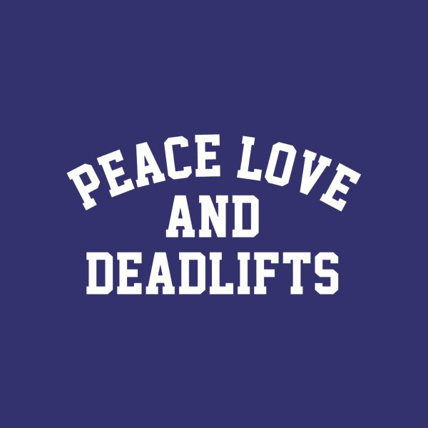 image for Peace Love and Deadlifts Tee