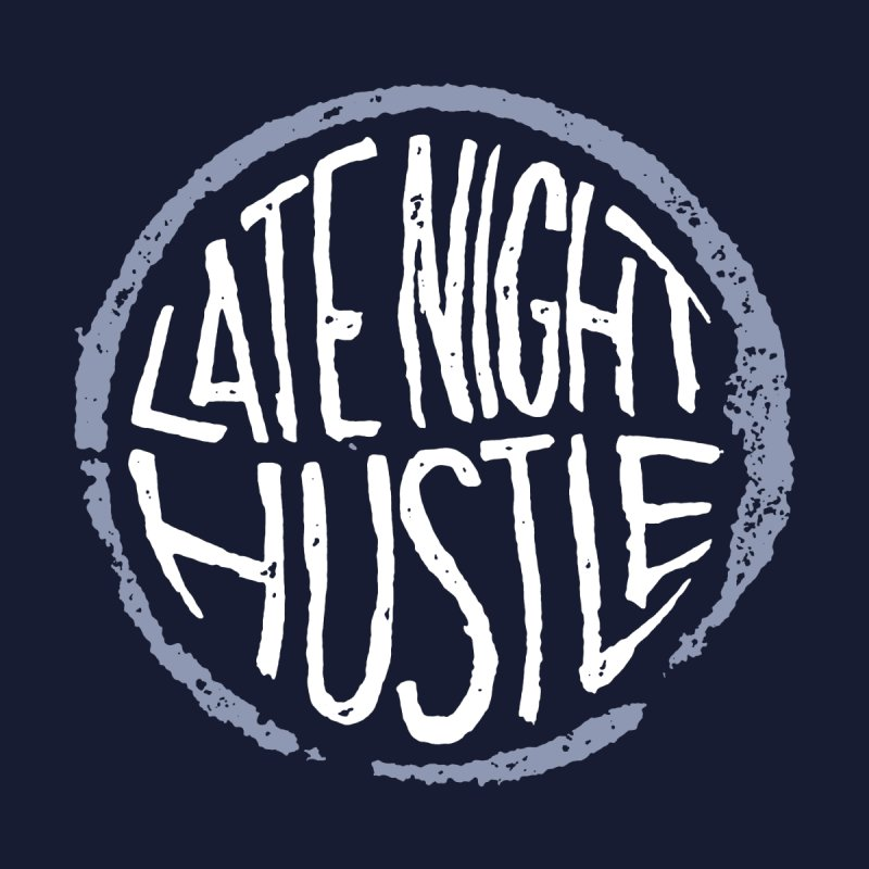 Late Night Hustle None  by Brent Galloway's Shop