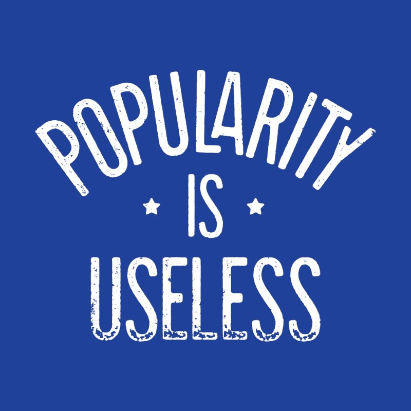 Popularity is Useless by Brent Galloway's Shop