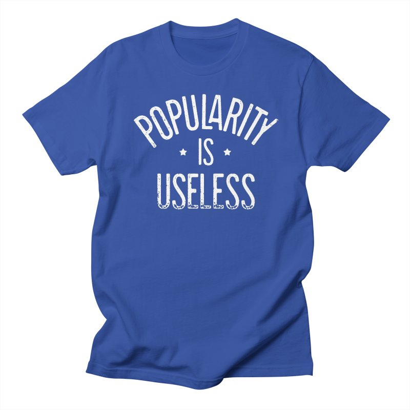 Popularity is Useless Men's T-Shirt by Brent Galloway's Shop