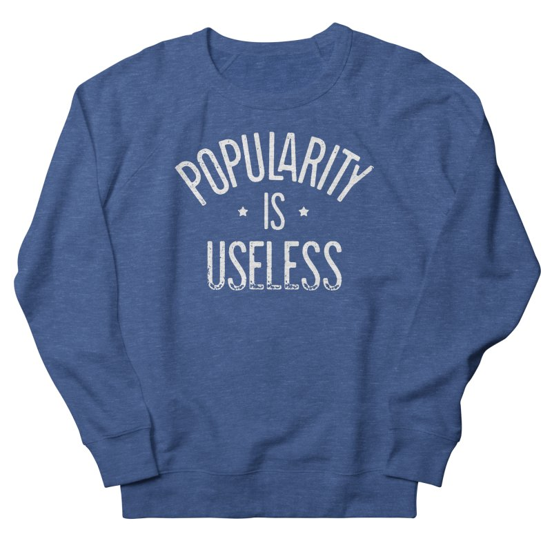 Popularity is Useless Men's Sweatshirt by Brent Galloway's Shop