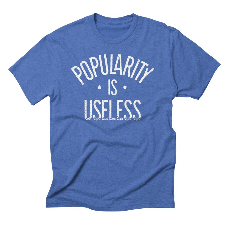 Popularity is Useless Men's Triblend T-Shirt by Brent Galloway's Shop