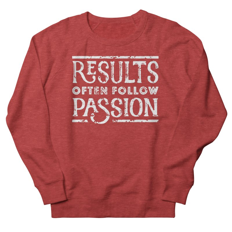 Results Often Follow Passion Men's Sweatshirt by Brent Galloway's Shop