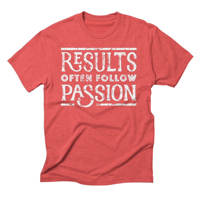 Results Often Follow Passion Men's Triblend T-Shirt by Brent Galloway's Shop