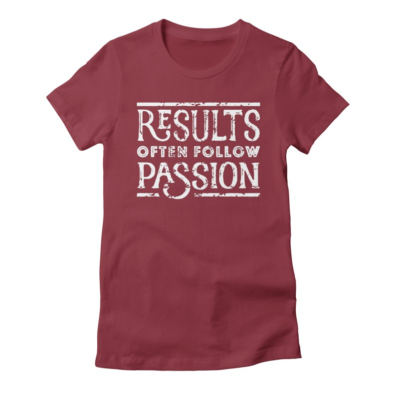 Results Often Follow Passion Women's Fitted T-Shirt by Brent Galloway's Shop