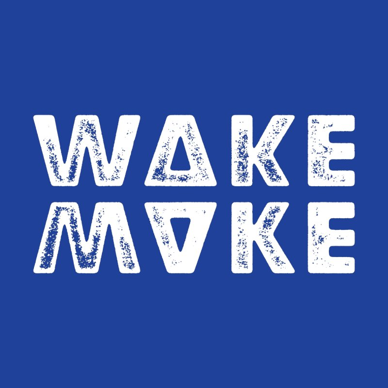 Wake & Make None  by Brent Galloway's Shop
