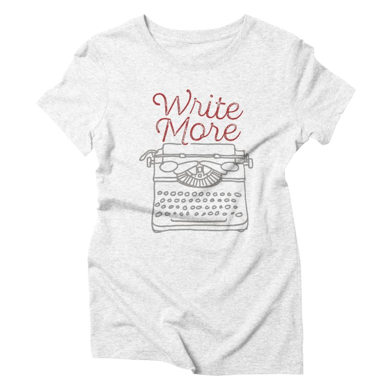 Write More Women's Triblend T-shirt by Brent Galloway's Shop