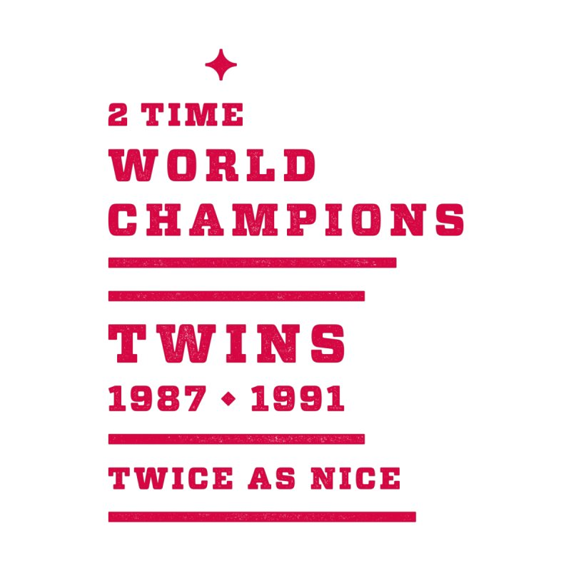 Twice as Nice — Red Type   by Brent Schoepf Makes Shirts
