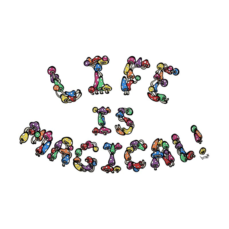 Life is Magical (made of mushrooms) Kids Baby T-Shirt by brettgilbert's Artist Shop