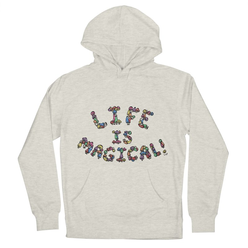 Life is Magical (made of mushrooms) Women's French Terry Pullover Hoody by brettgilbert's Artist Shop