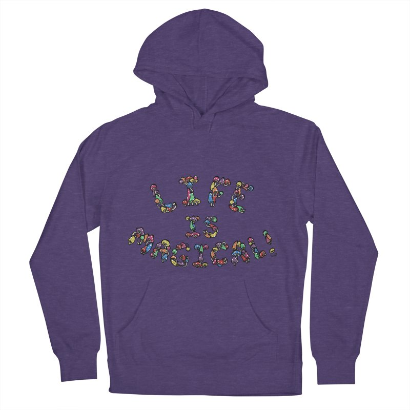 Life is Magical (made of mushrooms) Men's Pullover Hoody by brettgilbert's Artist Shop