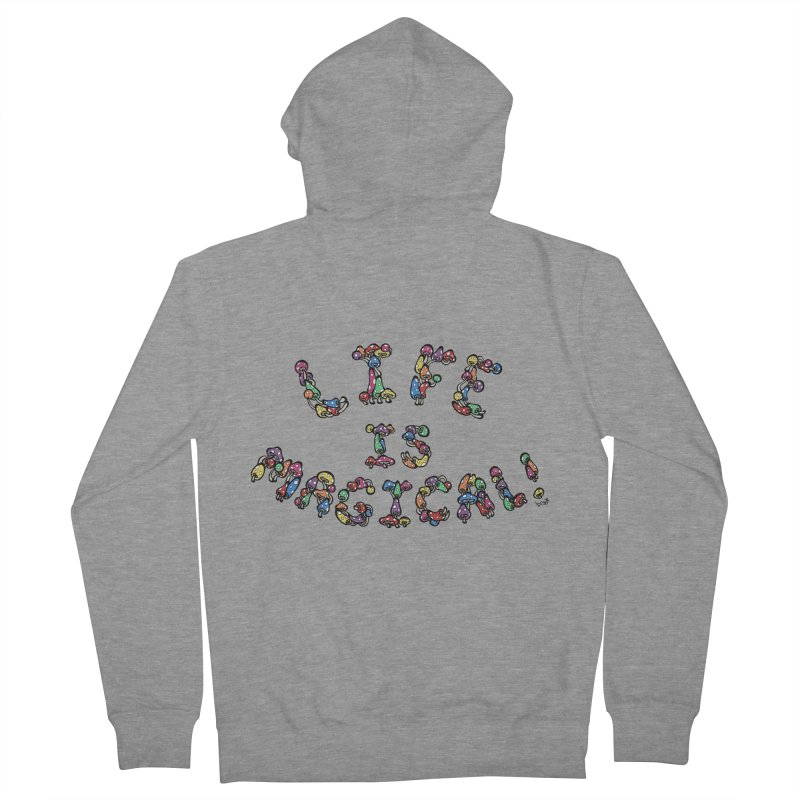 Life is Magical (made of mushrooms) Women's French Terry Zip-Up Hoody by brettgilbert's Artist Shop