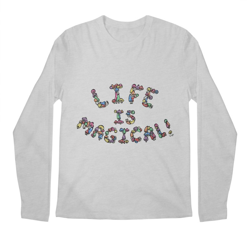Life is Magical (made of mushrooms) Men's Longsleeve T-Shirt by brettgilbert's Artist Shop