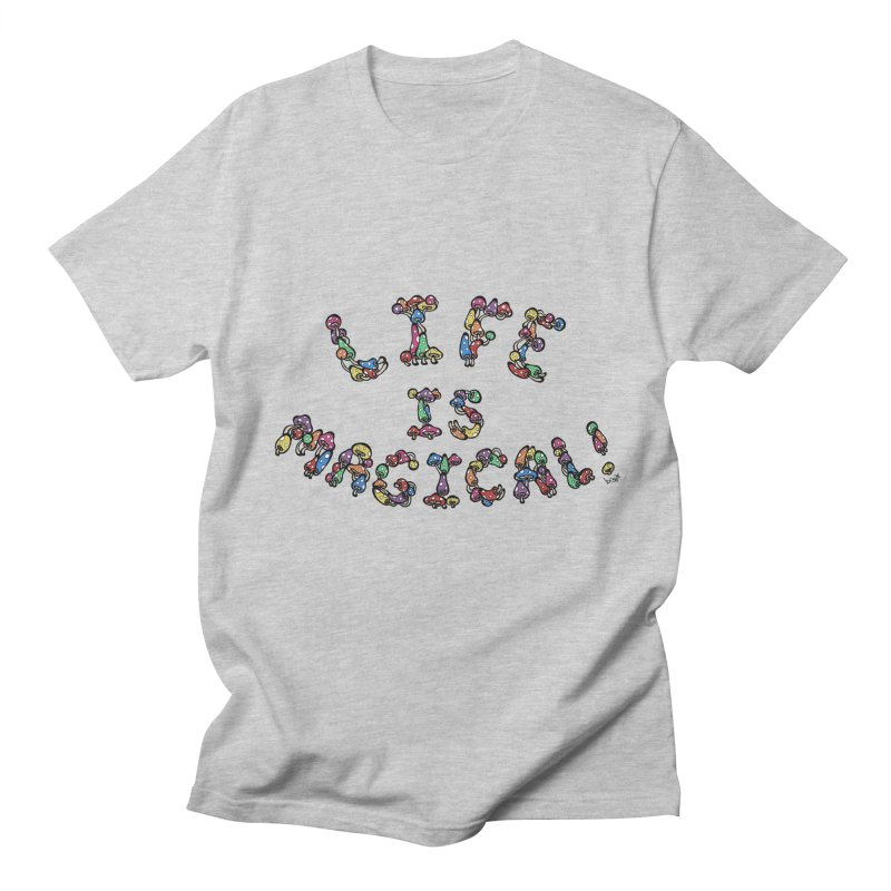 Life is Magical (made of mushrooms) Men's T-shirt by brettgilbert's Artist Shop