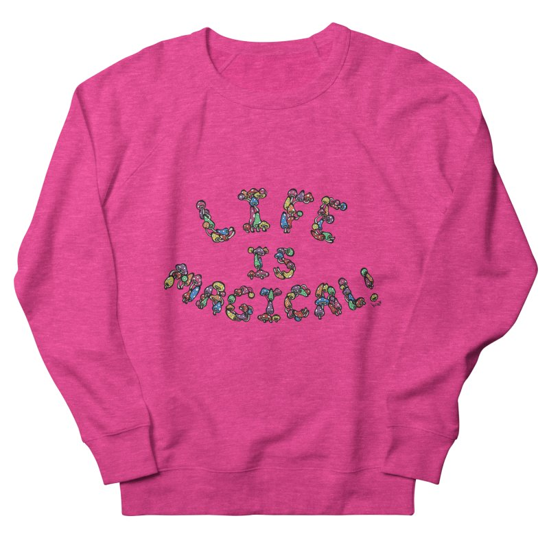 Life is Magical (made of mushrooms) Women's French Terry Sweatshirt by brettgilbert's Artist Shop