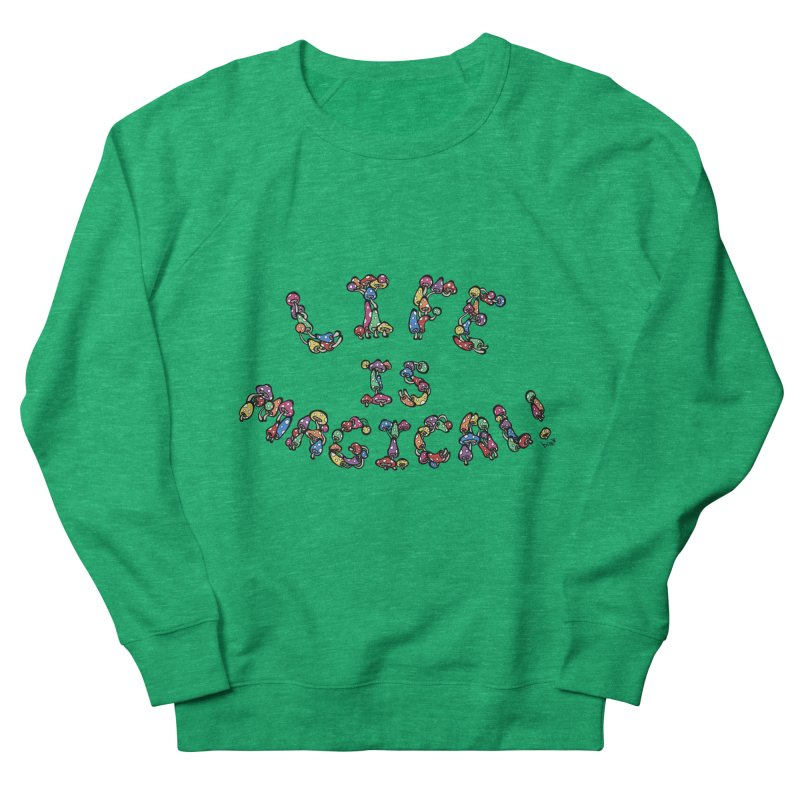 Life is Magical (made of mushrooms) Men's French Terry Sweatshirt by brettgilbert's Artist Shop