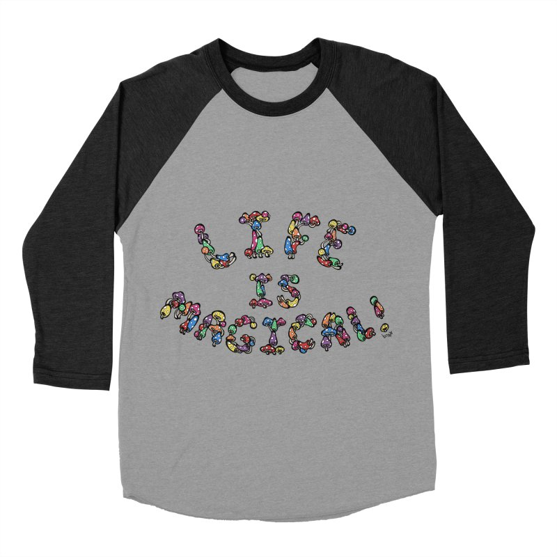 Life is Magical (made of mushrooms) Women's Baseball Triblend Longsleeve T-Shirt by brettgilbert's Artist Shop
