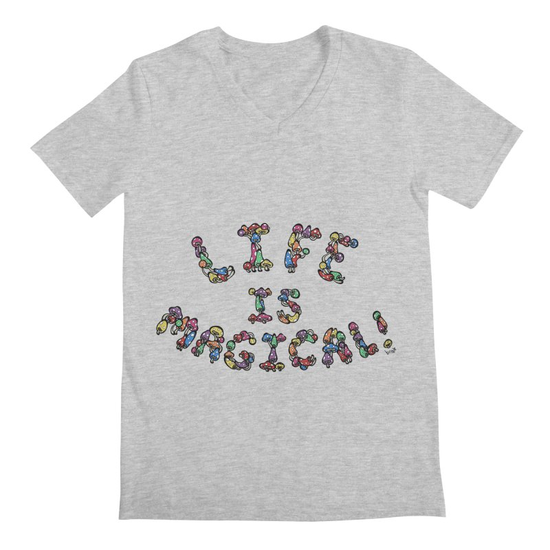 Life is Magical (made of mushrooms) Men's V-Neck by brettgilbert's Artist Shop