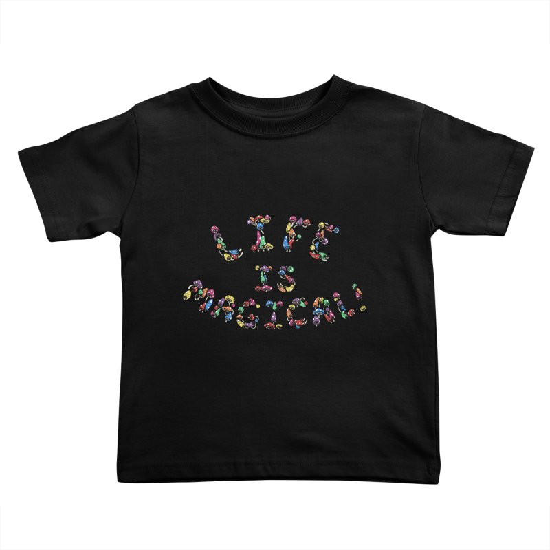 Life is Magical (made of mushrooms) Kids Toddler T-Shirt by brettgilbert's Artist Shop