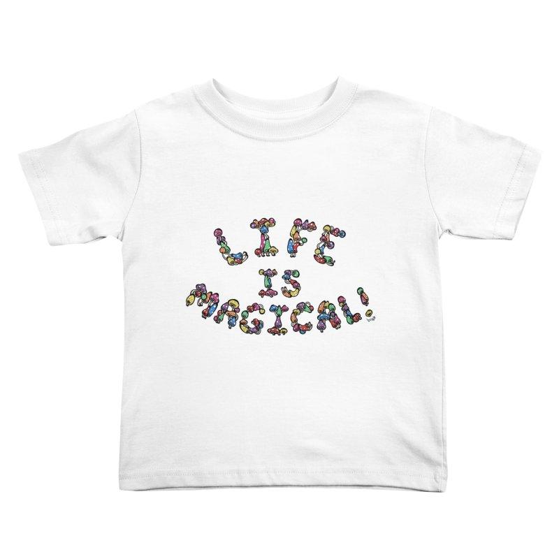 Life is Magical (made of mushrooms) Kids Toddler T-Shirt by brettgilbert's Artist Shop
