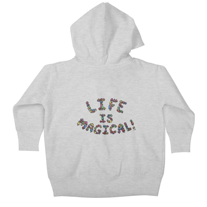 Life is Magical (made of mushrooms) Kids Baby Zip-Up Hoody by brettgilbert's Artist Shop