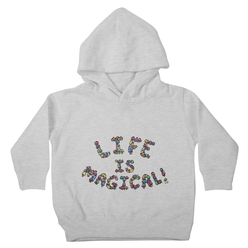 Life is Magical (made of mushrooms) Kids Toddler Pullover Hoody by brettgilbert's Artist Shop