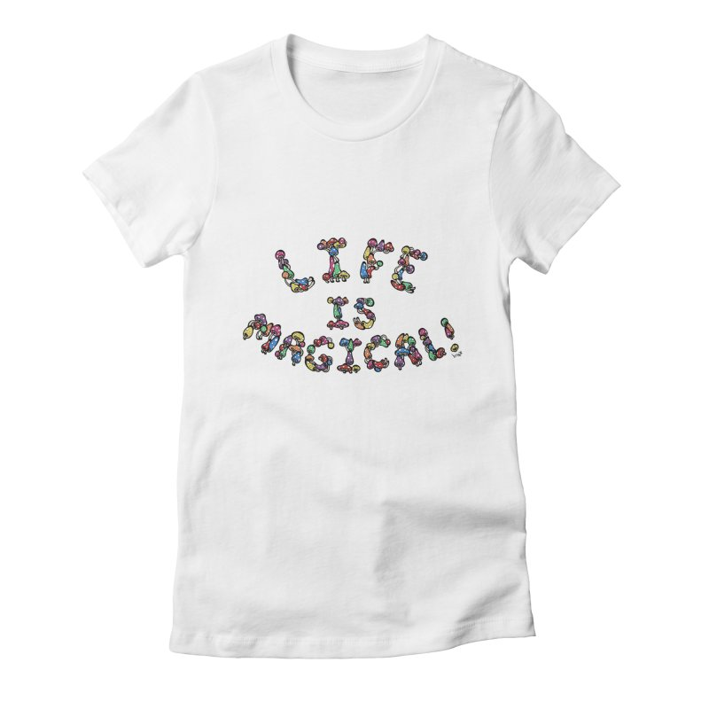 Life is Magical (made of mushrooms) Women's Fitted T-Shirt by brettgilbert's Artist Shop