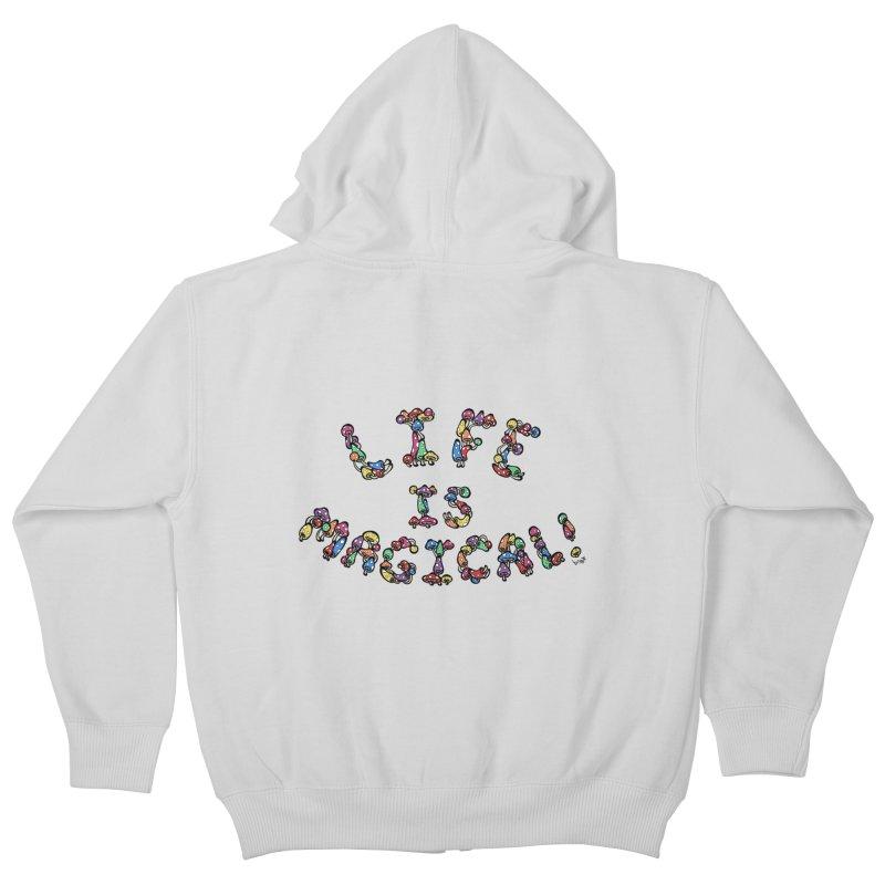 Life is Magical (made of mushrooms) Kids Zip-Up Hoody by brettgilbert's Artist Shop