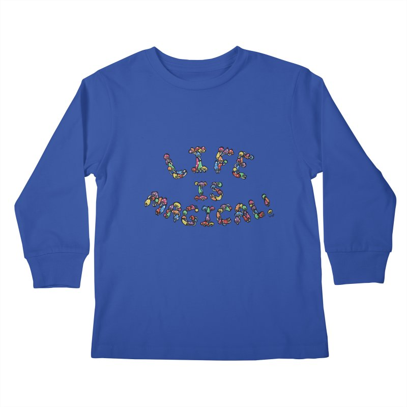 Life is Magical (made of mushrooms) Kids Longsleeve T-Shirt by brettgilbert's Artist Shop